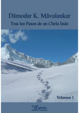 DAMODAR K. MAVALANKAR: TRAS LOS PASOS DE UN CHELA INDO VOL. I.